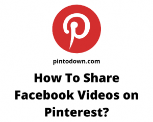 How To Share Facebook Videos on Pinterest